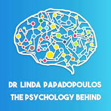 The Psychology Behind Podcast with Dr Linda Papadopoulos